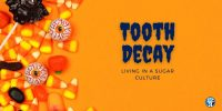 Tooth Decay: Living in a Sugar Culture